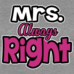 Mrs. always right Women's T-Shirts - Women's Premium T-Shirt