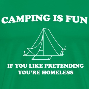 Camping is fun if like pretending your homeless T-Shirts - Men's Premium T-Shirt