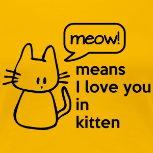 MEOW means I love you in kitten Women's T-Shirts - Women's Premium T-Shirt