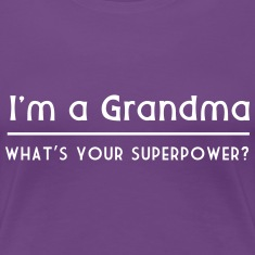 I'm a grandma. What's your superpower Women's T-Shirts