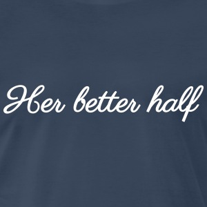 Her better half T-Shirts - Men's Premium T-Shirt