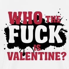 Who the fuck is valentine? T-Shirts