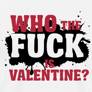 Who the fuck is valentine? T-Shirts - Men's Premium T-Shirt