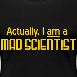 Actually, I am a mad scientist Women's T-Shirts - Women's Premium T-Shirt