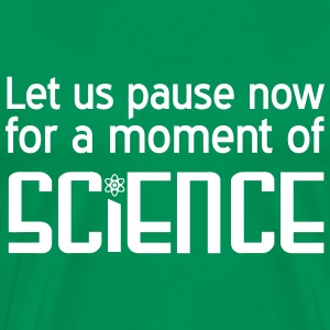 Let us paise now for a moment of science T-Shirts - Men's Premium T-Shirt