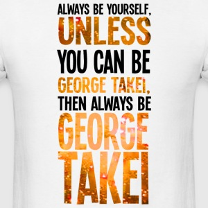 Always Be Yourself Unless You Can Be George Takei  - Men's T-Shirt