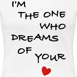 i'am the one who dreams of your love Lovers Valent - Women's Premium T-Shirt