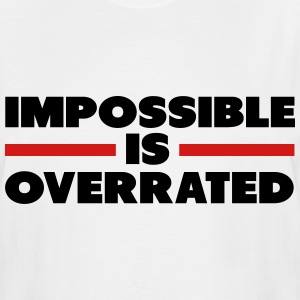 Impossible Is Overrated T-Shirts - Men's Tall T-Shirt