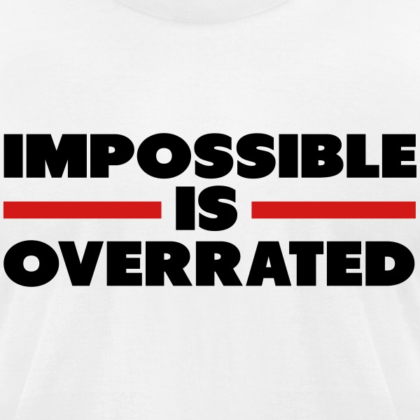 Impossible Is Overrated T-Shirts - Men's T-Shirt by American Apparel