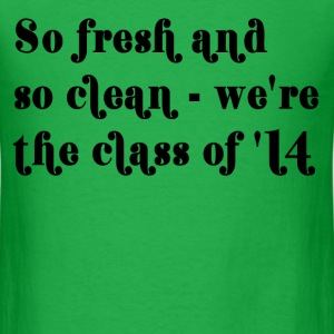 So fresh and so clean - we're the class of '14 T-Shirts - Men's T-Shirt