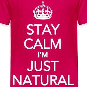 Stay Calm Im Just Natural_GlobalCouture Baby & Tod - Toddler Premium T-Shirt