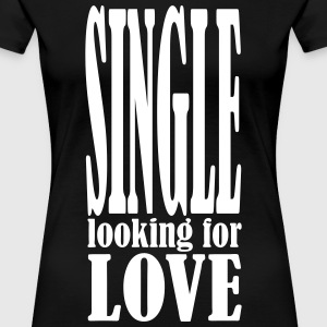 single looking for love 1c lonely Lovers Valentine - Women's Premium T-Shirt