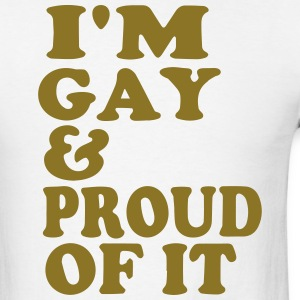 I'M GAY AND PROUD OF IT - Men's T-Shirt