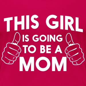 This girl is going to be a mom Women's T-Shirts - Women's Premium T-Shirt
