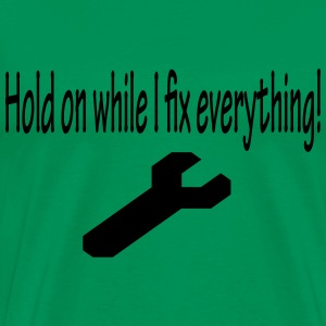 Hold On While I Fix Everything! - Men's Premium T-Shirt