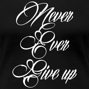 never ever give up Women's T-Shirts - Women's Premium T-Shirt