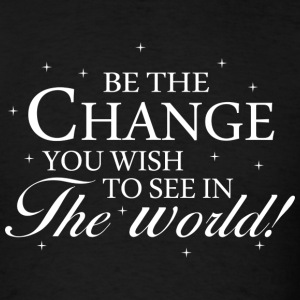 Be The Change You Wish to See in The World - Men's T-Shirt
