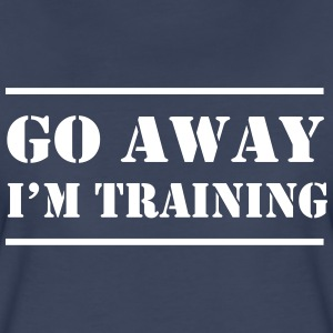 Go away I'm training Women's T-Shirts - Women's Premium T-Shirt