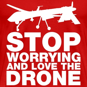 Stop Worrying and Love the Drone T-Shirts - Men's Premium T-Shirt
