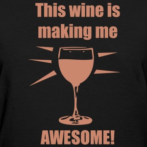 This wine is making me awesome! Pink sparkly text! - Women's T-Shirt