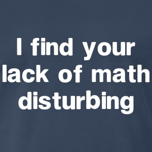 I find your lack of math disturbing T-Shirts - Men's Premium T-Shirt