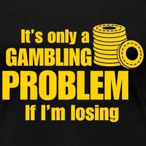 Only a gambling problem if I'm losing Women's T-Shirts - Women's Premium T-Shirt
