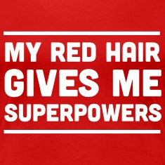 Red hair gives me superpowers Women's T-Shirts