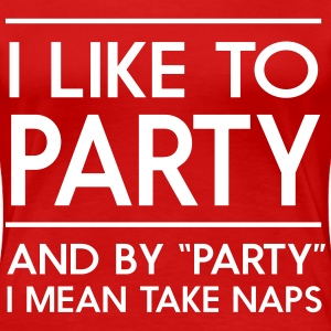 I like to party and by party I mean take naps Women's T-Shirts - Women's Premium T-Shirt