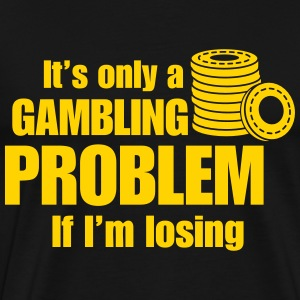 Only a gambling problem if I'm losing T-Shirts - Men's Premium T-Shirt