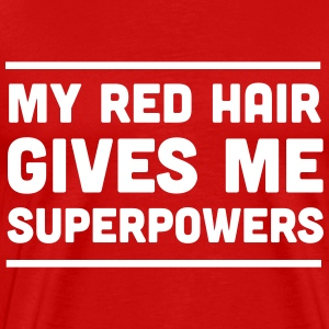 Red hair gives me superpowers T-Shirts - Men's Premium T-Shirt