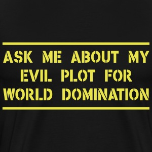 Ask me about my evil plot for world domination T-Shirts - Men's Premium T-Shirt
