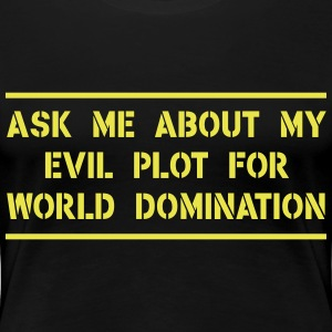 Ask me about my evil plot for world domination Women's T-Shirts - Women's Premium T-Shirt