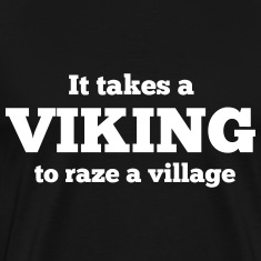 It takes a viking to raze a village T-Shirts