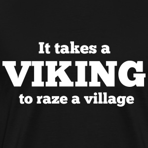 It takes a viking to raze a village T-Shirts - Men's Premium T-Shirt