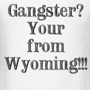 gangster_from_wyoming T-Shirts - Men's T-Shirt