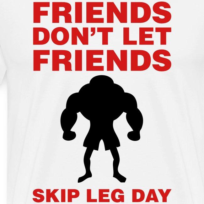 Friends Don't Let Friends Skip Leg Day Shirt