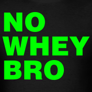 Design ~ No Whey Bro Shirt
