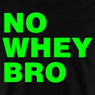 Design ~ No Whey Bro Shirt
