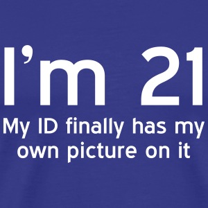 I'm 21. My ID finally has my own picture on it T-Shirts - Men's Premium T-Shirt