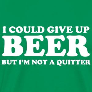 I could give up beer but I'm not a quitter T-Shirts - Men's Premium T-Shirt