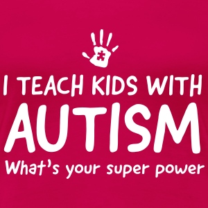 I teach kids with autism. What's your superpower Women's T-Shirts - Women's Premium T-Shirt