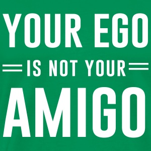 Your ego is not your amigo T-Shirts - Men's Premium T-Shirt
