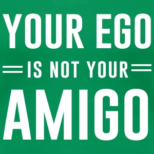 Your ego is not your amigo Women's T-Shirts - Women's Premium T-Shirt