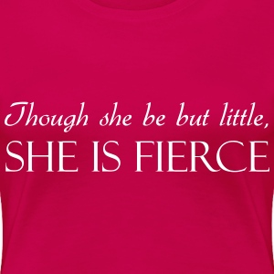 Though she be but little she is fierce Women's T-Shirts - Women's Premium T-Shirt