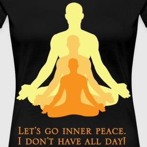 Let's go inner peace. I don't have all day Women's T-Shirts - Women's Premium T-Shirt