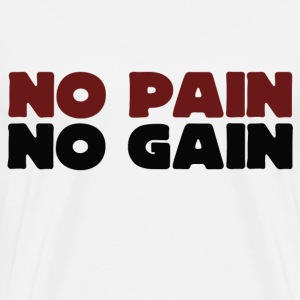 No Pain no GAIN - Men's Premium T-Shirt