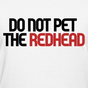 DO NOT pet the redhead - Women's T-Shirt
