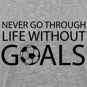 Never go through life without goals (Soccer) T-Shirts - Men's Premium T-Shirt