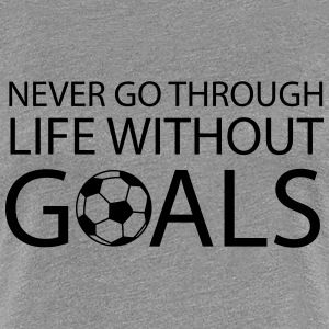 Never go through life without goals (Soccer) Women's T-Shirts - Women's Premium T-Shirt