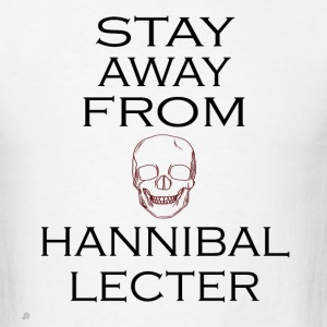 Hannibal: Stay Away From Hannibal Lecter T-Shirts - Men's T-Shirt